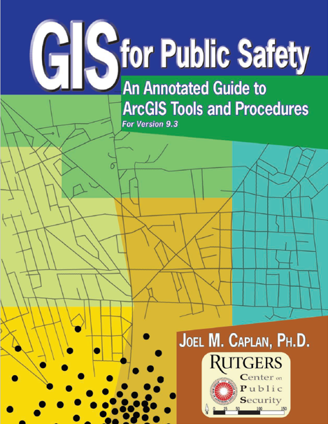GIS for Public Safety: An Annotated Guide to ArcGIS Tools and Procedures for Version 9.3