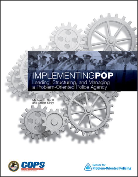 Implementing POP: Leading, Structuring, and Managing a Problem-Oriented Police Agency